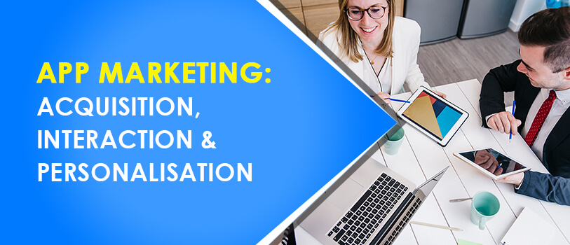 App Marketing - Acquisition, Interaction, & Personalisation